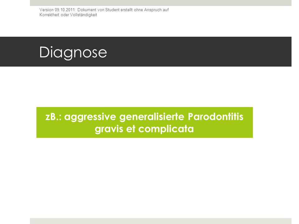 zB.: aggressive generalisierte Parodontitis gravis et complicata