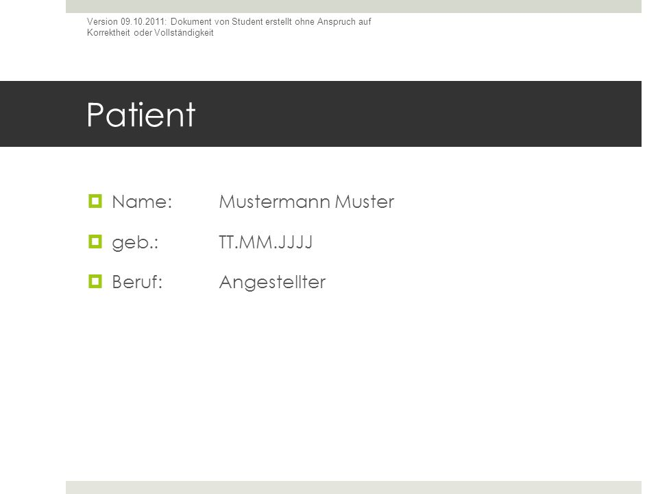 Patient Name: Mustermann Muster geb.: TT.MM.JJJJ Beruf: Angestellter