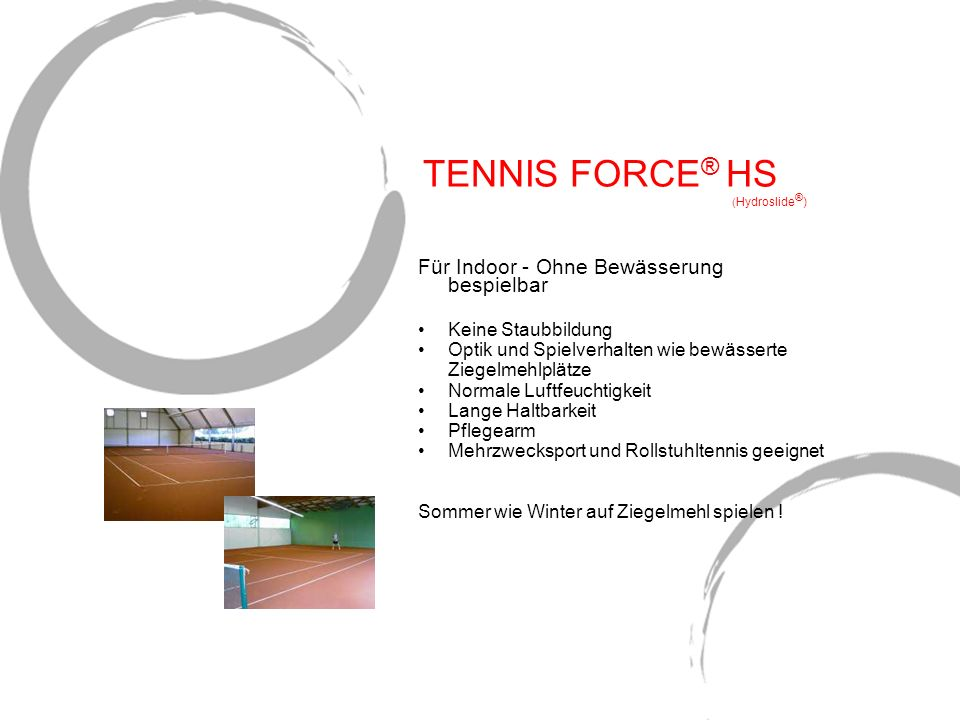 TENNIS FORCE® HS (Hydroslide®)