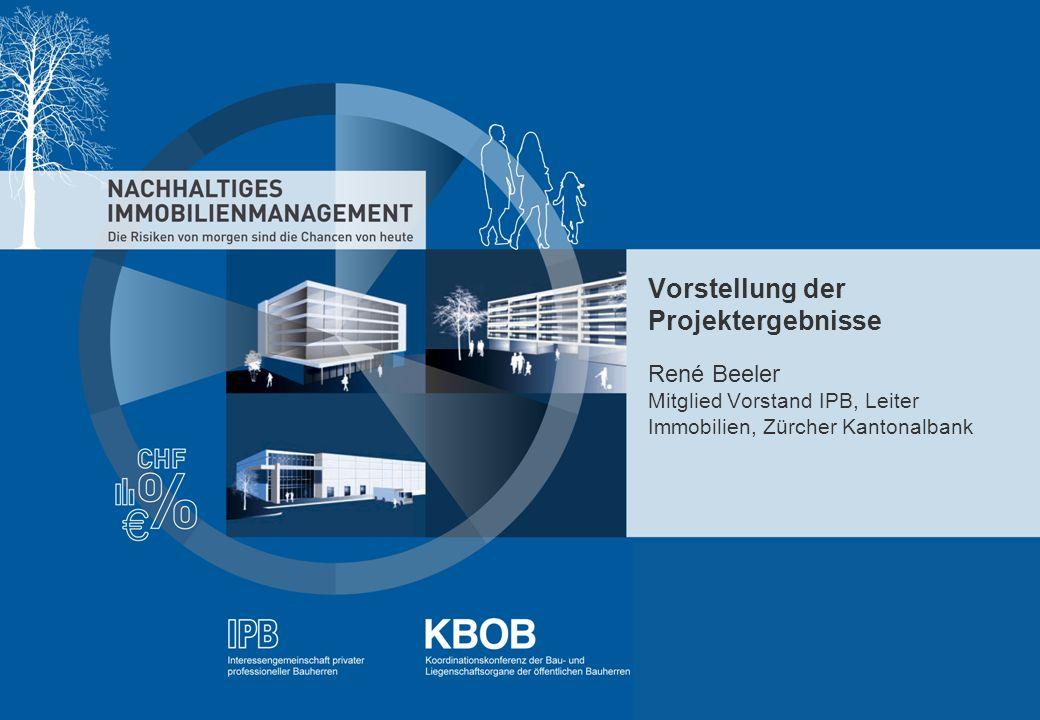Vorstellung der Projektergebnisse René Beeler Mitglied Vorstand IPB, Leiter Immobilien, Zürcher Kantonalbank
