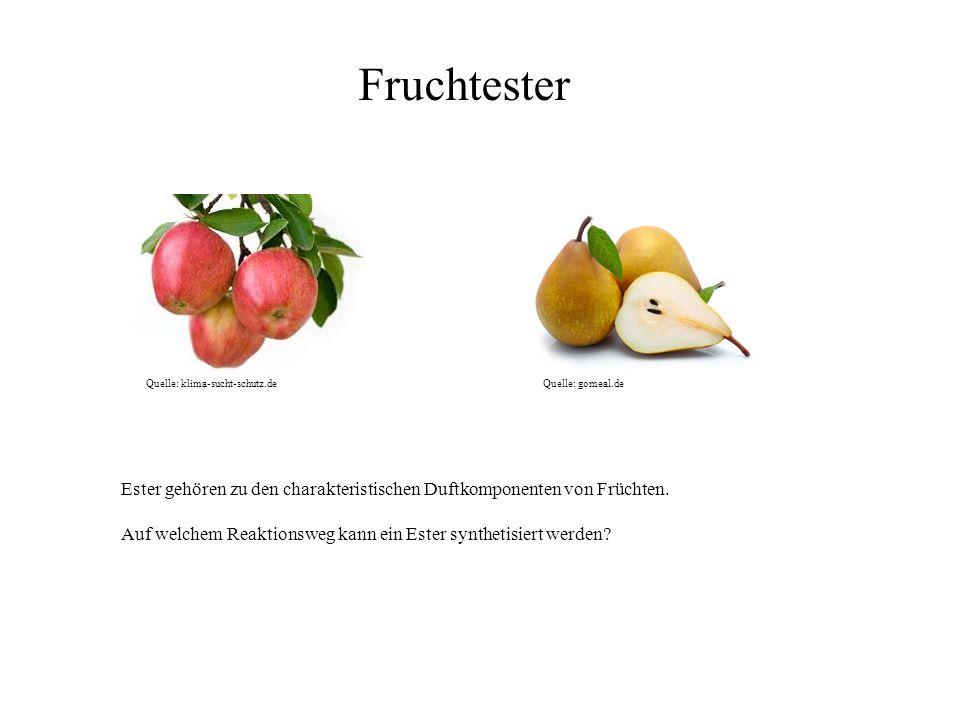 Fruchtester Quelle: klima-sucht-schutz.de. Quelle: gomeal.de. Ester gehören zu den charakteristischen Duftkomponenten von Früchten.