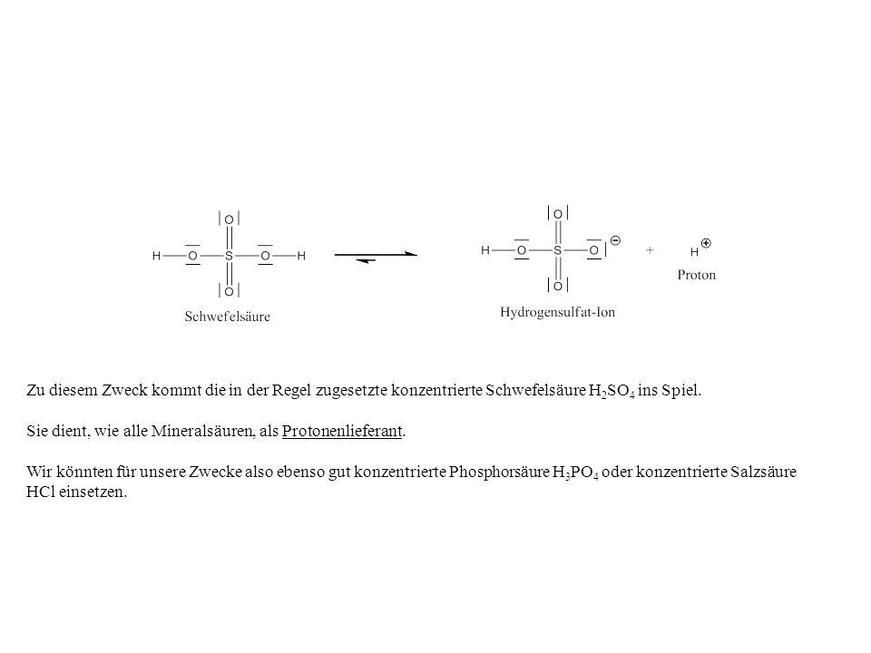 Zu diesem Zweck kommt die in der Regel zugesetzte konzentrierte Schwefelsäure H2SO4 ins Spiel.