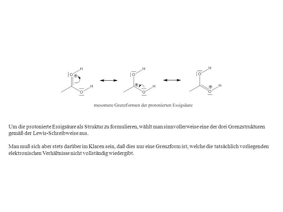 Um die protonierte Essigsäure als Struktur zu formulieren, wählt man sinnvollerweise eine der drei Grenzstrukturen gemäß der Lewis-Schreibweise aus.