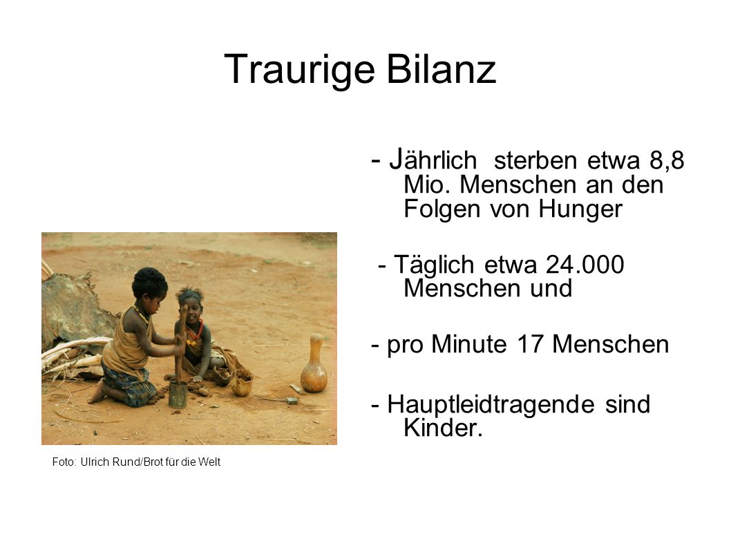 Traurige Bilanz Foto: Ulrich Rund/Brot für die Welt. - Jährlich sterben etwa 8,8 Mio. Menschen an den Folgen von Hunger.