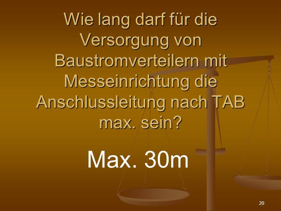 Wie lang darf für die Versorgung von Baustromverteilern mit Messeinrichtung die Anschlussleitung nach TAB max. sein