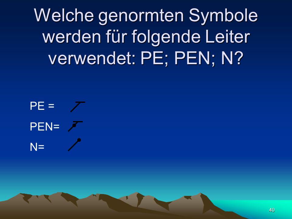 Welche genormten Symbole werden für folgende Leiter verwendet: PE; PEN; N
