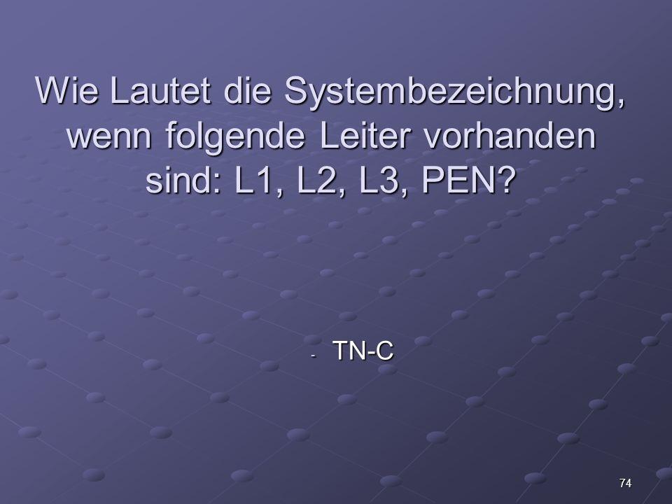 Wie Lautet die Systembezeichnung, wenn folgende Leiter vorhanden sind: L1, L2, L3, PEN