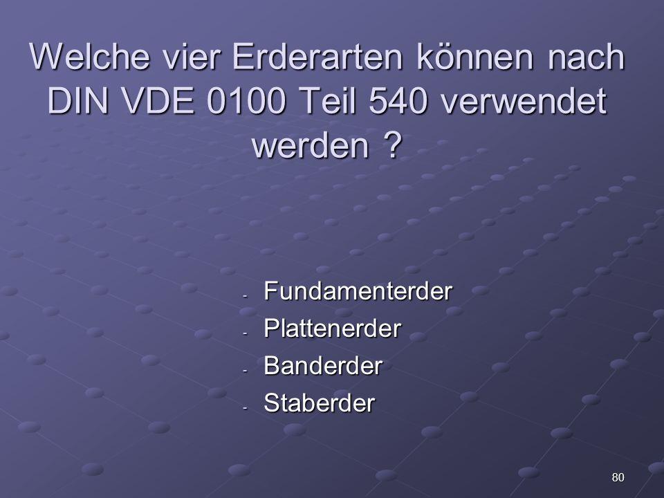 Welche vier Erderarten können nach DIN VDE 0100 Teil 540 verwendet werden