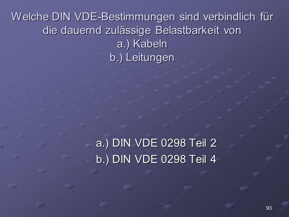 Welche DIN VDE-Bestimmungen sind verbindlich für die dauernd zulässige Belastbarkeit von a.) Kabeln b.) Leitungen