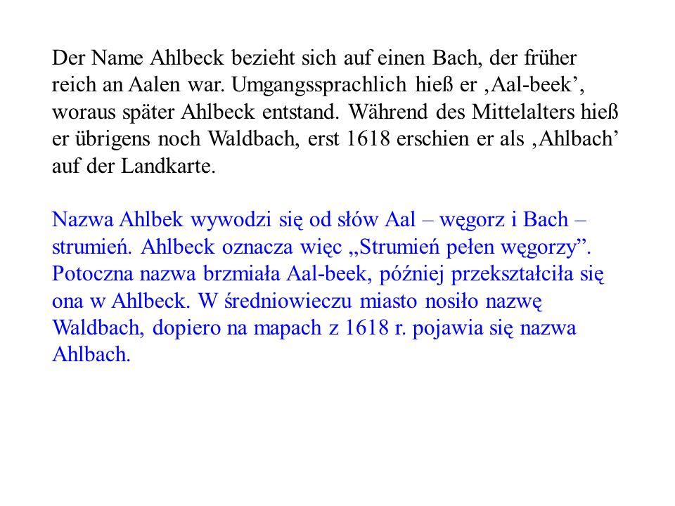 Der Name Ahlbeck bezieht sich auf einen Bach, der früher reich an Aalen war. Umgangssprachlich hieß er 'Aal-beek', woraus später Ahlbeck entstand. Während des Mittelalters hieß er übrigens noch Waldbach, erst 1618 erschien er als 'Ahlbach' auf der Landkarte.
