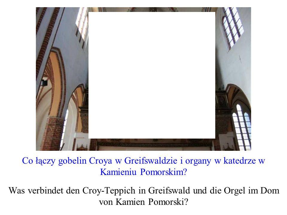 Co łączy gobelin Croya w Greifswaldzie i organy w katedrze w Kamieniu Pomorskim
