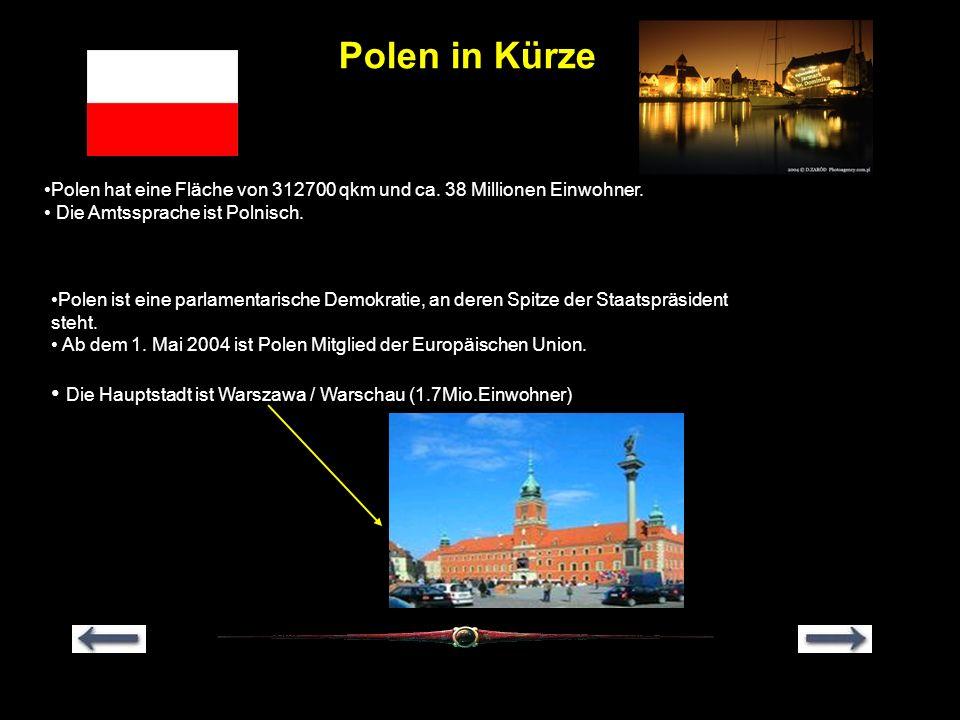 Polen in Kürze Polen hat eine Fläche von 312700 qkm und ca. 38 Millionen Einwohner. Die Amtssprache ist Polnisch.