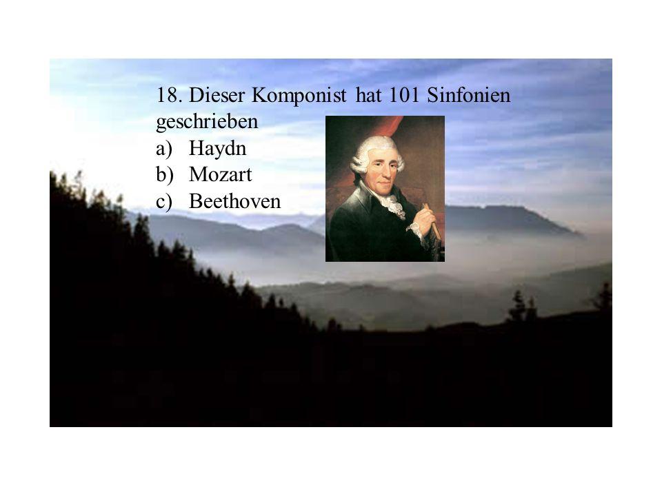 18. Dieser Komponist hat 101 Sinfonien