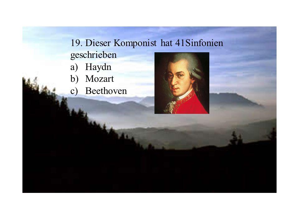 19. Dieser Komponist hat 41Sinfonien