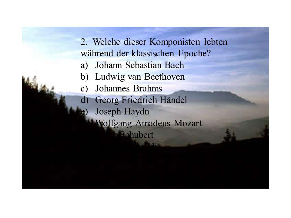 2. Welche dieser Komponisten lebten