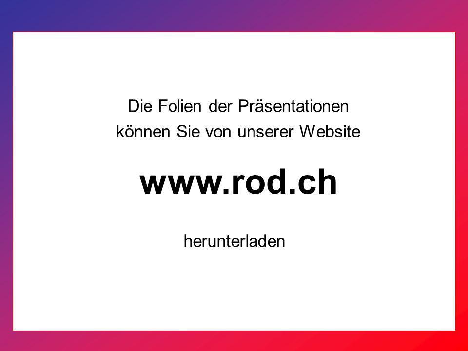www.rod.ch Die Folien der Präsentationen