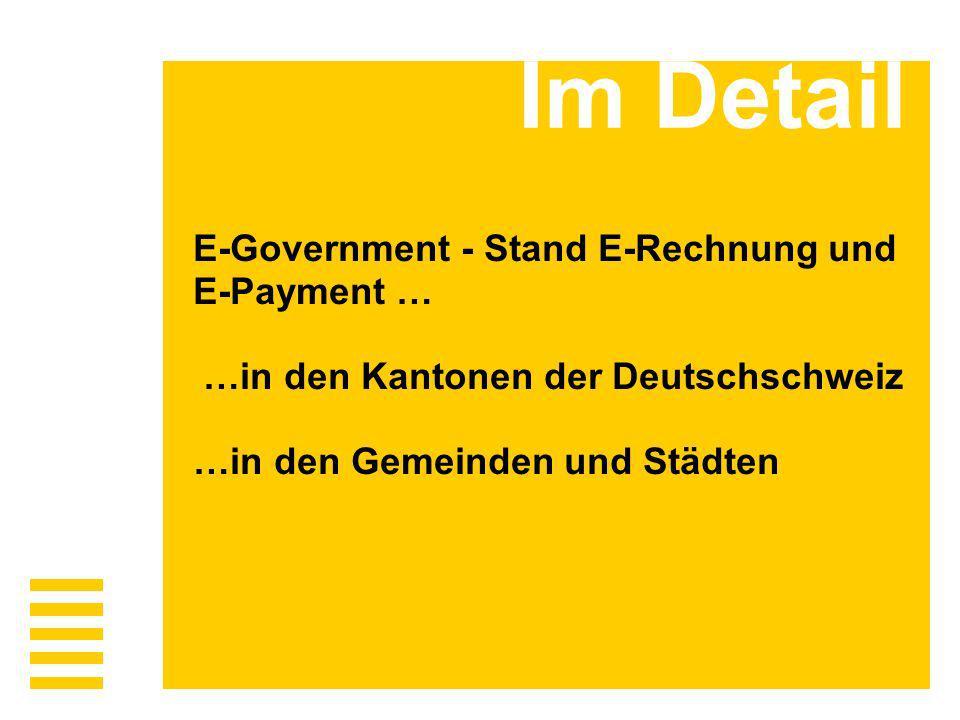 Im Detail E-Government - Stand E-Rechnung und E-Payment … …in den Kantonen der Deutschschweiz …in den Gemeinden und Städten.
