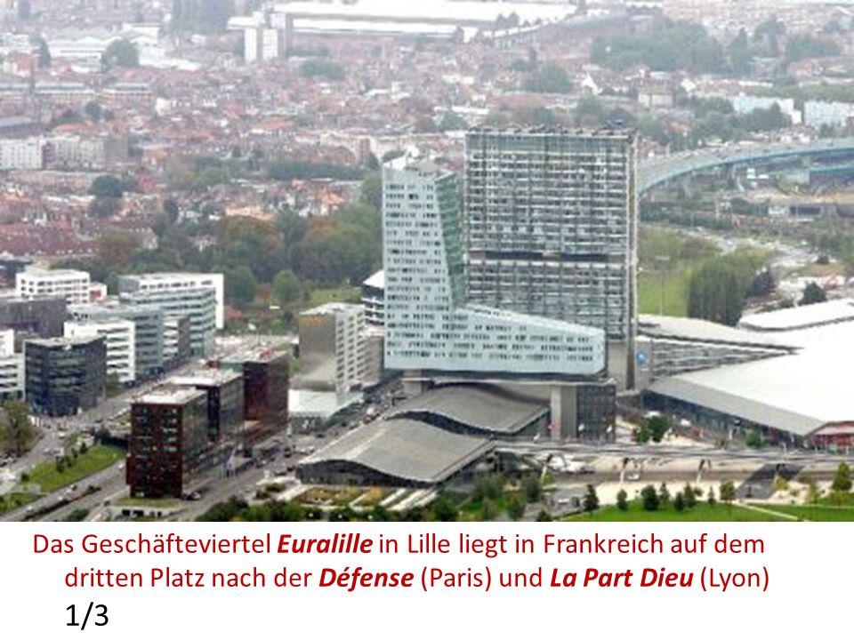 Das Geschäfteviertel Euralille in Lille liegt in Frankreich auf dem dritten Platz nach der Défense (Paris) und La Part Dieu (Lyon) 1/3