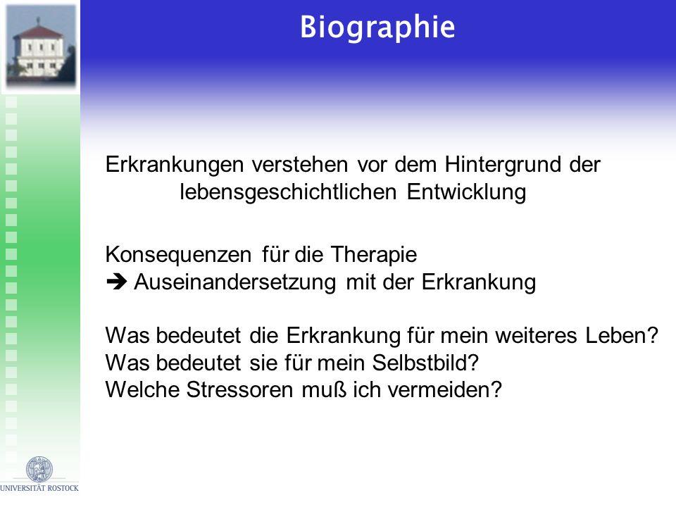 Biographie Erkrankungen verstehen vor dem Hintergrund der lebensgeschichtlichen Entwicklung. Konsequenzen für die Therapie.