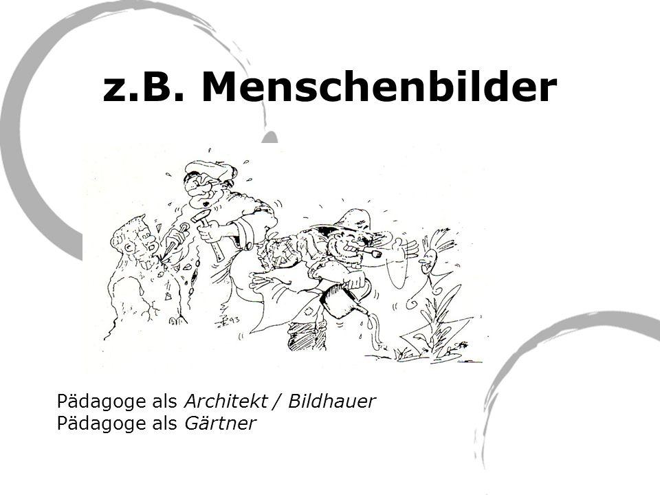 z.B. Menschenbilder Pädagoge als Architekt / Bildhauer