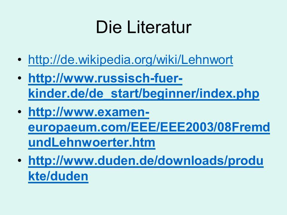 Die Literatur http://de.wikipedia.org/wiki/Lehnwort