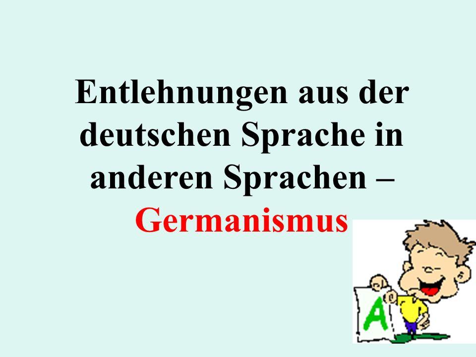 Entlehnungen aus der deutschen Sprache in anderen Sprachen – Germanismus