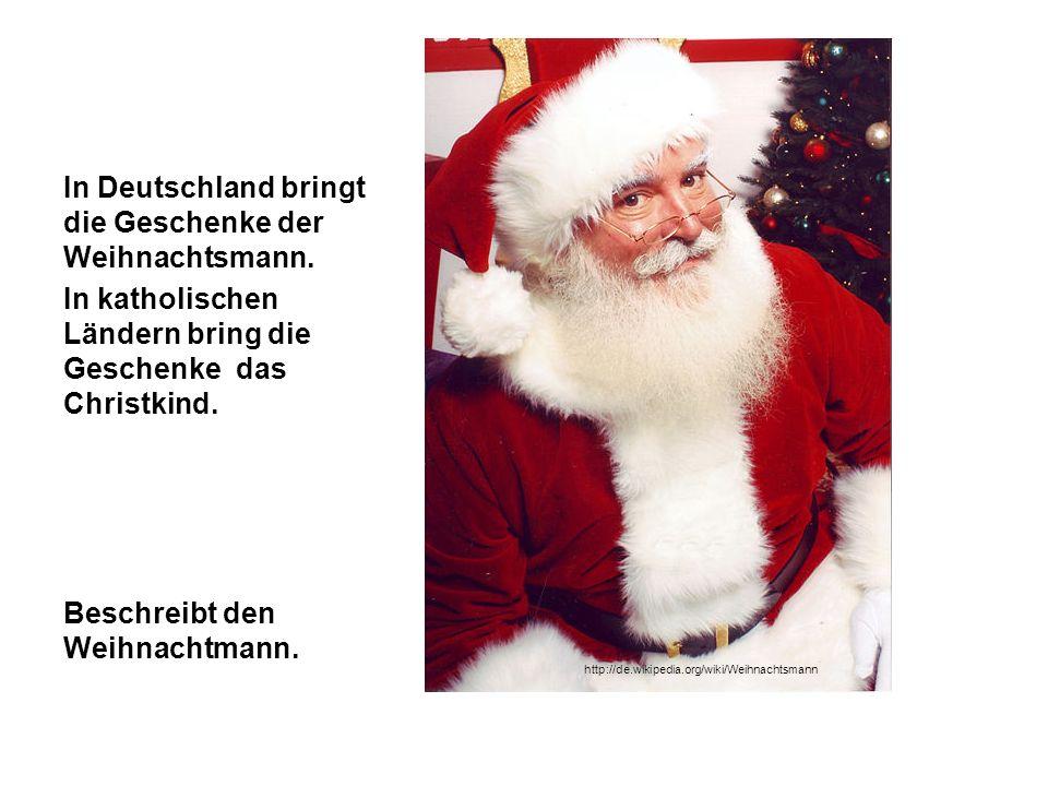 In Deutschland bringt die Geschenke der Weihnachtsmann.