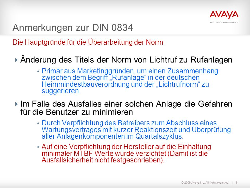 Anmerkungen zur DIN 0834 Die Hauptgründe für die Überarbeitung der Norm. Änderung des Titels der Norm von Lichtruf zu Rufanlagen.