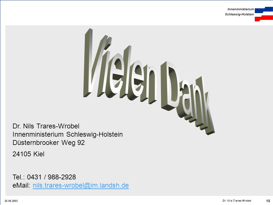 Vielen Dank Dr. Nils Trares-Wrobel Innenministerium Schleswig-Holstein Düsternbrooker Weg 92. 24105 Kiel.