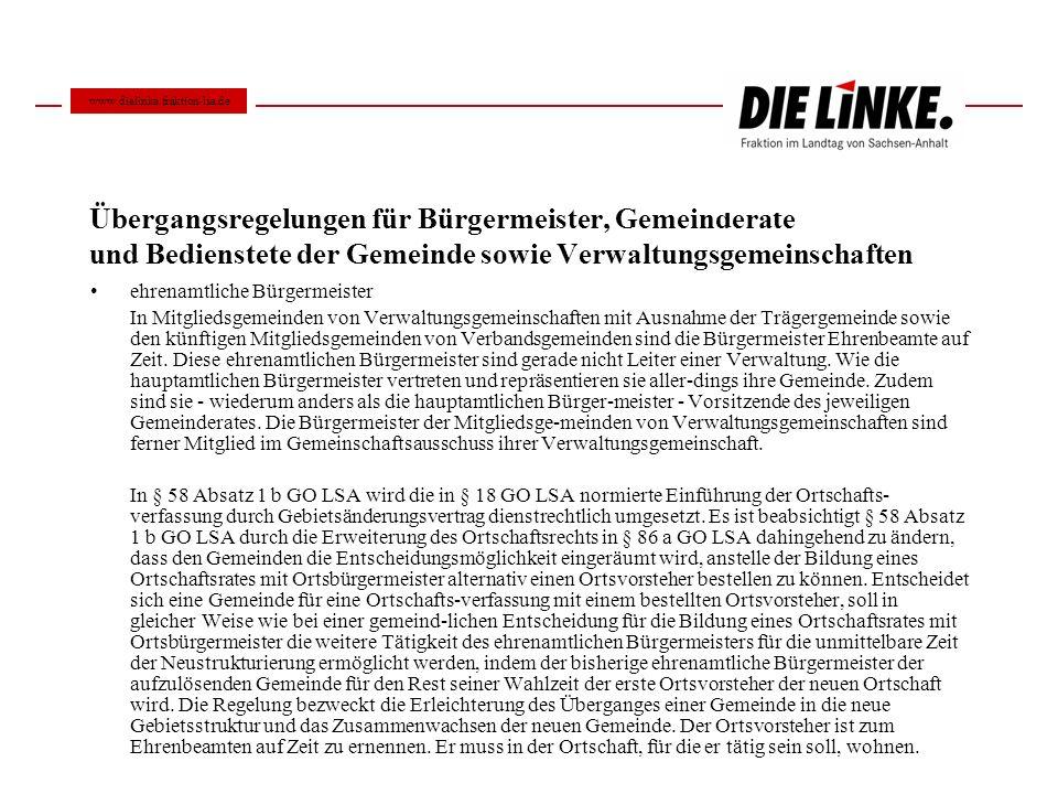 www.dielinke.fraktion-lsa.de Übergangsregelungen für Bürgermeister, Gemeinderäte und Bedienstete der Gemeinde sowie Verwaltungsgemeinschaften.