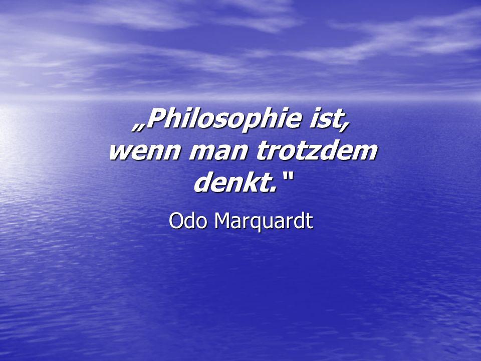"""""""Philosophie ist, wenn man trotzdem denkt."""
