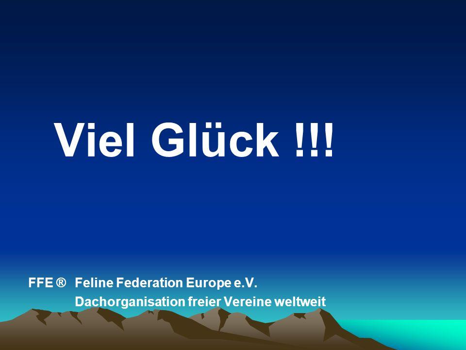 Viel Glück !!! FFE ® Feline Federation Europe e.V.