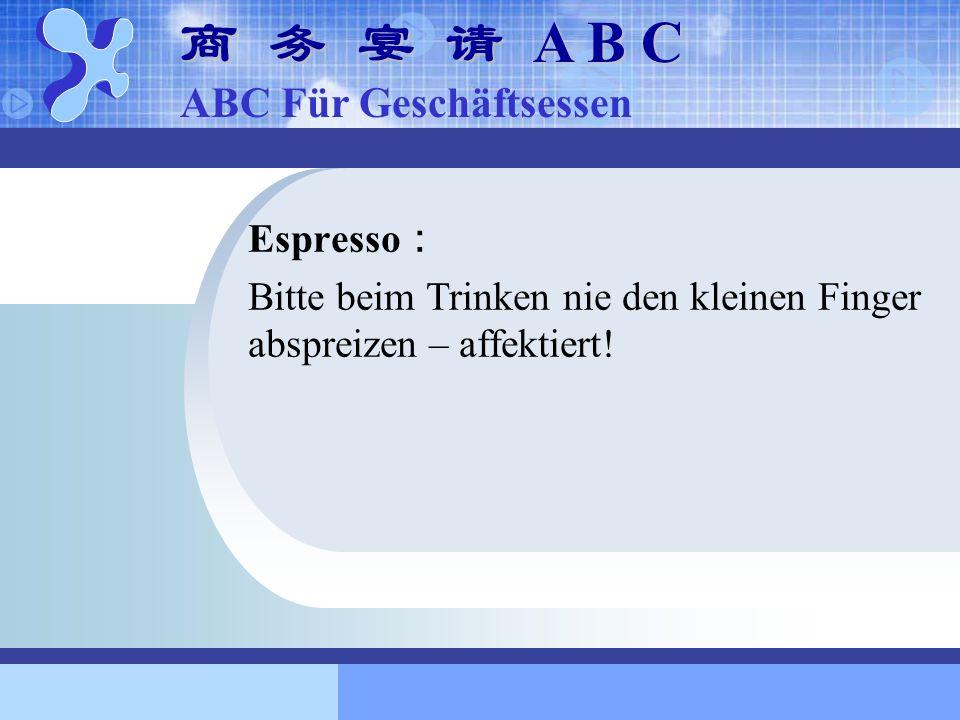 商 务 宴 请 A B C ABC Für Geschäftsessen Espresso: