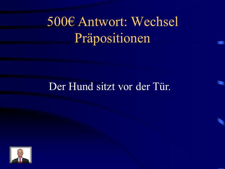500€ Antwort: Wechsel Präpositionen
