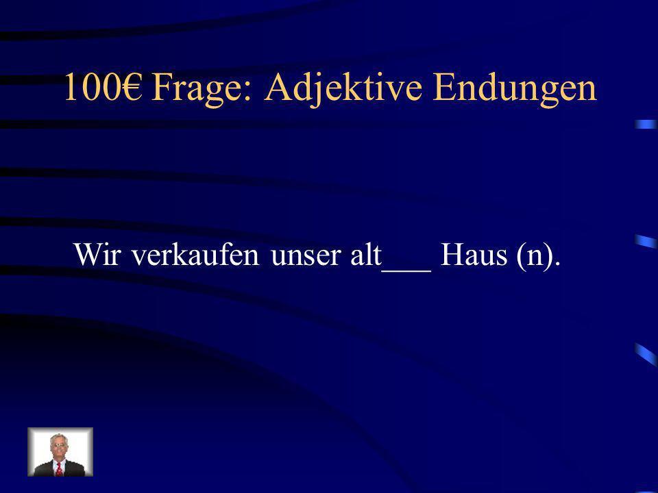 100€ Frage: Adjektive Endungen