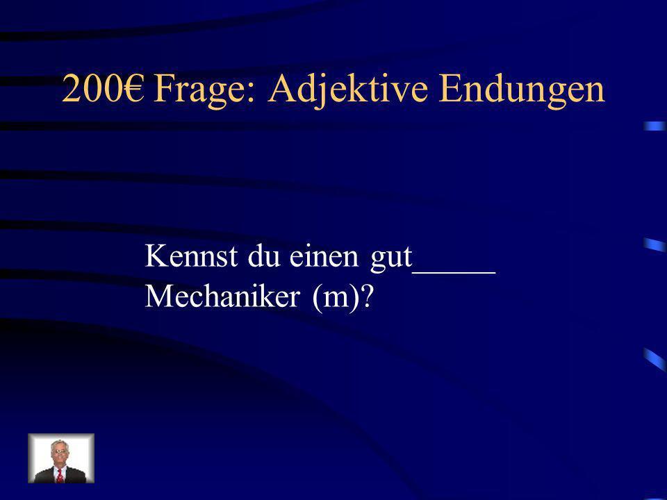 200€ Frage: Adjektive Endungen