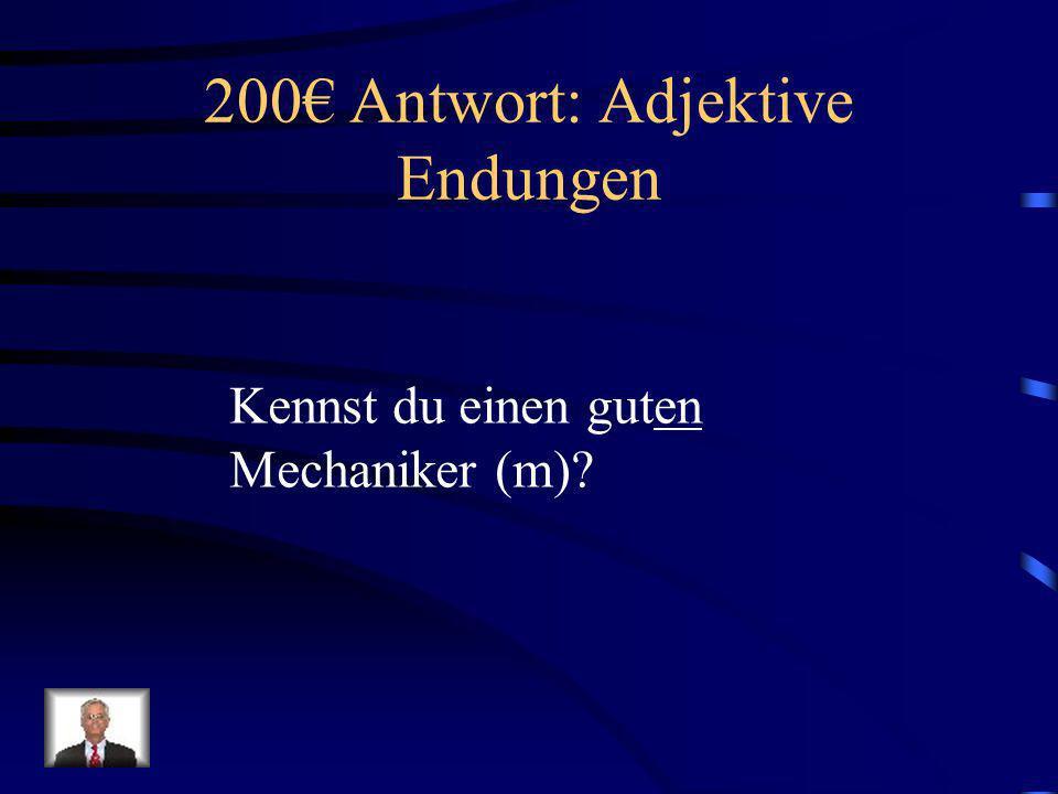 200€ Antwort: Adjektive Endungen