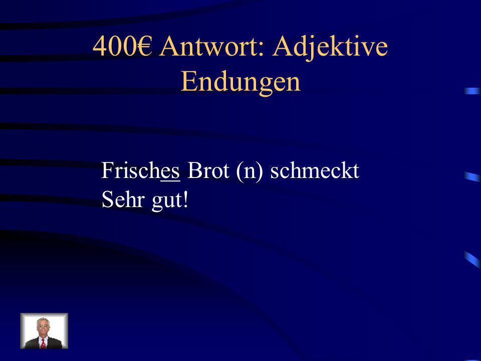 400€ Antwort: Adjektive Endungen