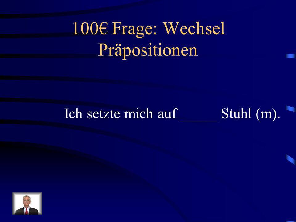 100€ Frage: Wechsel Präpositionen
