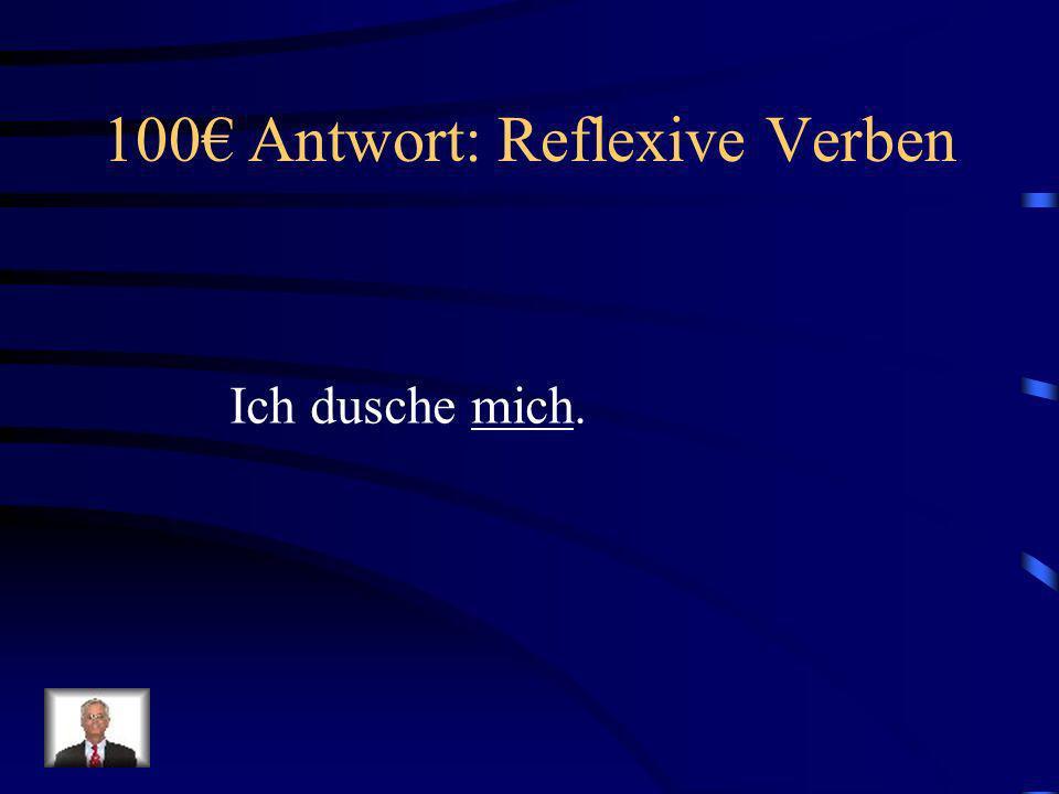 100€ Antwort: Reflexive Verben