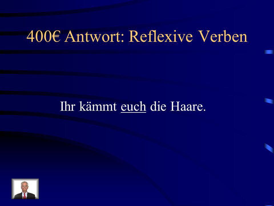 400€ Antwort: Reflexive Verben
