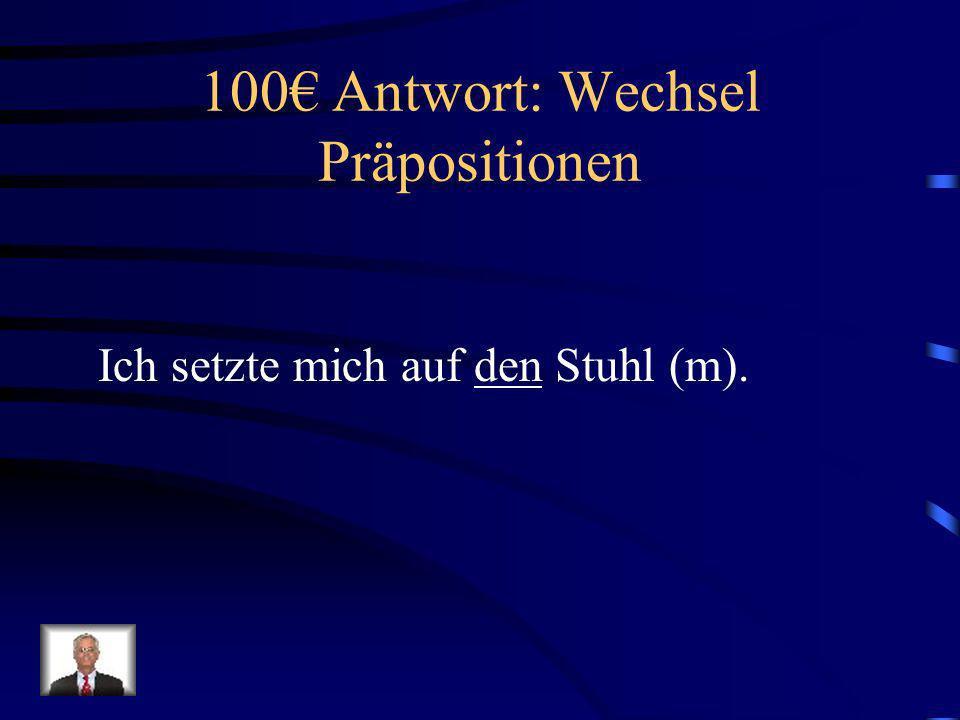 100€ Antwort: Wechsel Präpositionen