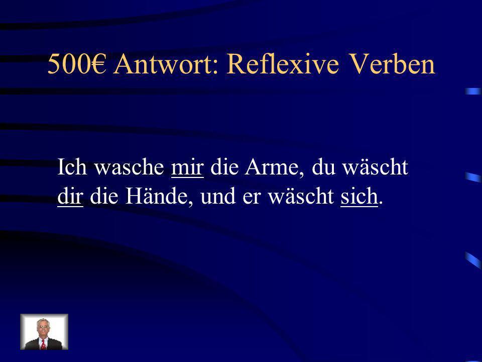 500€ Antwort: Reflexive Verben