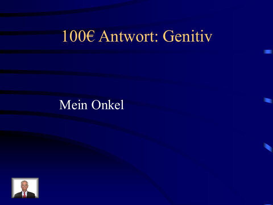100€ Antwort: Genitiv Mein Onkel