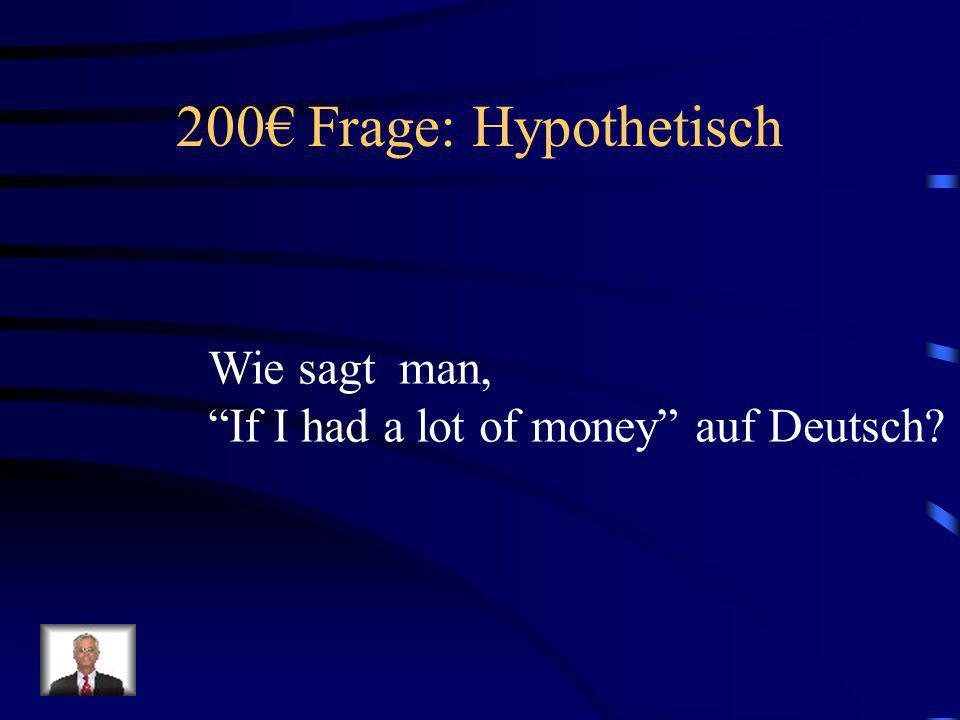 200€ Frage: Hypothetisch Wie sagt man,