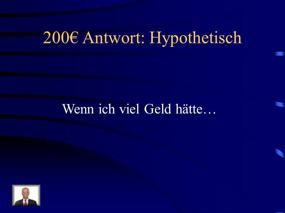 200€ Antwort: Hypothetisch