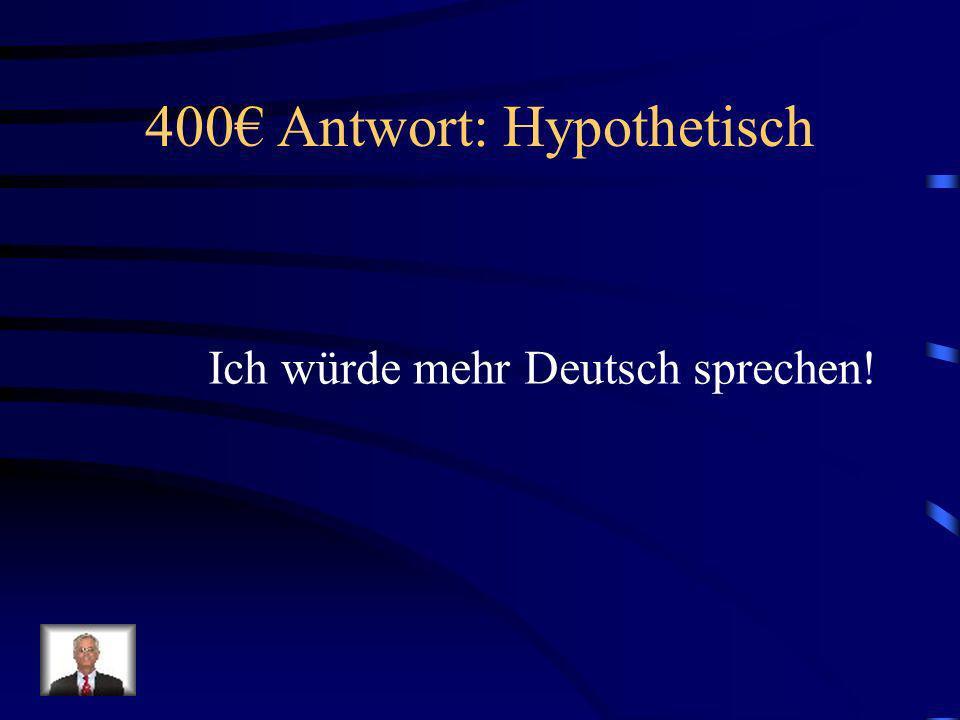 400€ Antwort: Hypothetisch