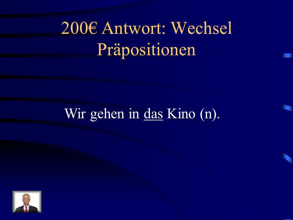 200€ Antwort: Wechsel Präpositionen