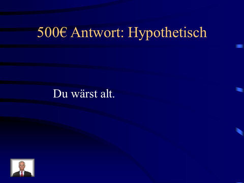 500€ Antwort: Hypothetisch