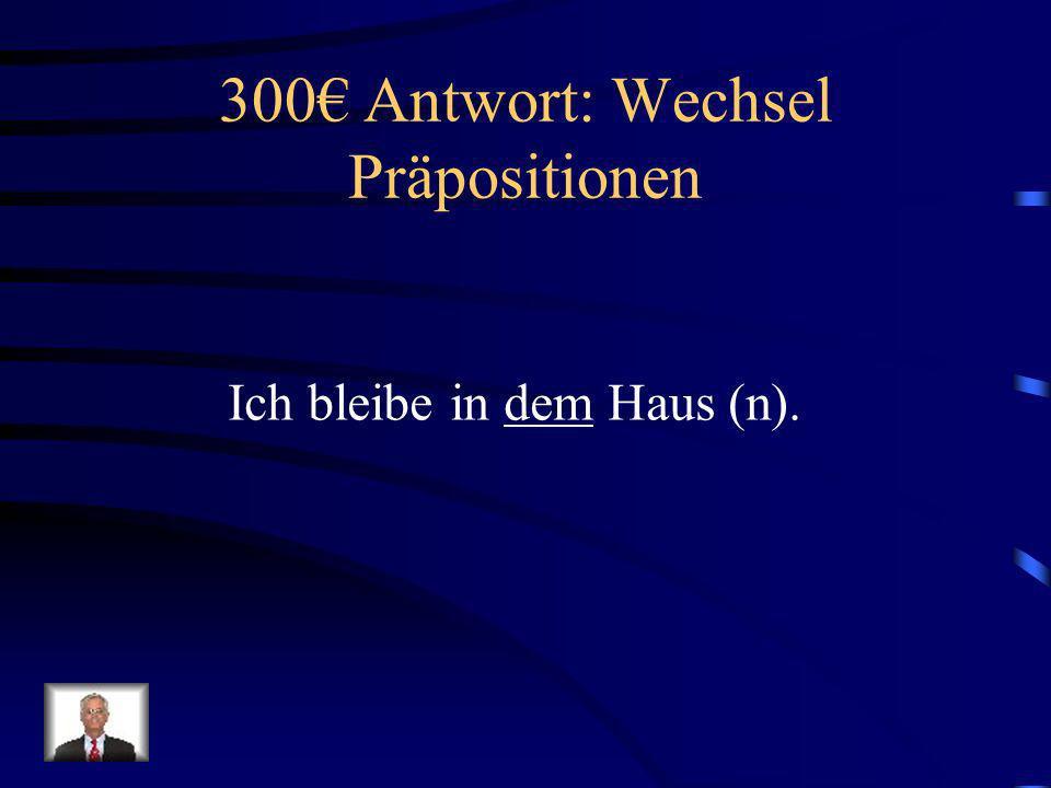 300€ Antwort: Wechsel Präpositionen